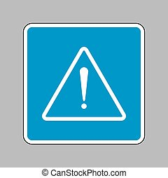 Exclamation danger sign. Flat style. White icon on blue sign as
