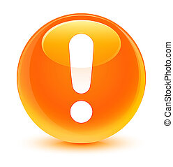 Exclamation mark icon glassy orange round button