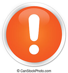 Exclamation mark icon premium orange round button
