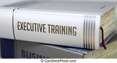 Executive Training - Business Book Title. 3D.
