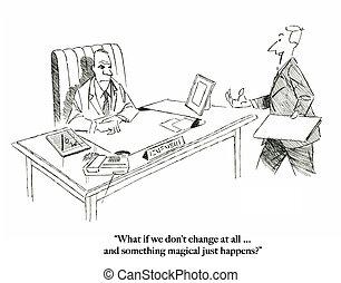 Executives won't change - Executives expect a magical change