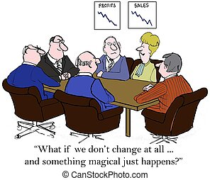 """""""What if we don't change at all ... and something magical just happens?"""""""