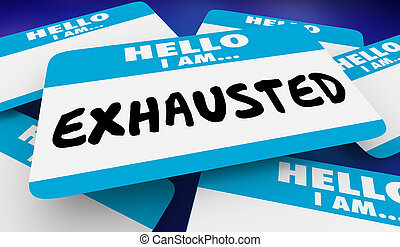 Exhausted Tired Worn Out Hello I Am Name Tag 3d Illustration