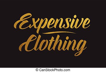 Expensive Clothing gold word text illustration typography