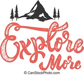 explore more. Hand drawn lettering phrase with mountain...