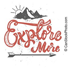 explore more. Hand drawn lettering phrase with mountain and arrow icons. Design elements for poster, t-shirt. Vector illustration
