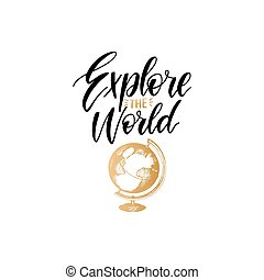 Explore The World hand lettering poster. Vector travel label template with hand drawn globe illustration. Touristic emblem