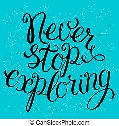 explorer, jamais, arrêt