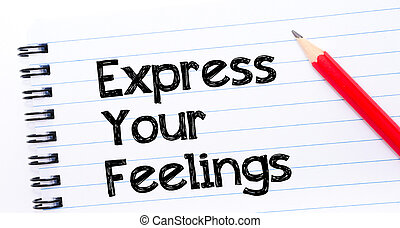 Express your Feelings Text written on notebook page, red pencil on the right. Motivational Concept image