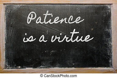 expression - Patience is a virtue - written on a school...