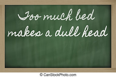 expression - too much bed makes a dull head - written on a scho