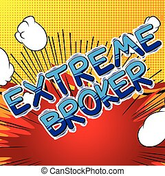 Extreme Broker - Comic book style word.