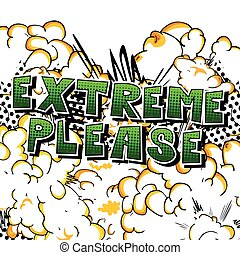 Extreme Please - Comic book style word.