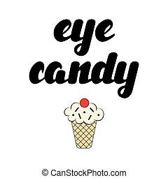 Eye candy hand lettering vector illustration.