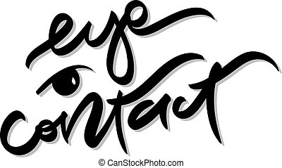 Eye contact. Hand drawn lettering.