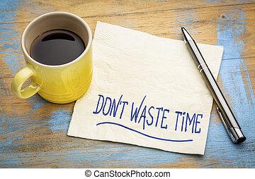 faça, não, desperdício, tempo, -, guardanapo, conceito