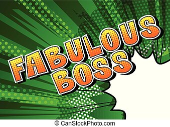Fabulous Boss - Comic book style word on abstract...