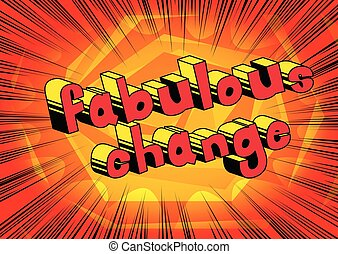 Fabulous Change - Comic book word on abstract background.
