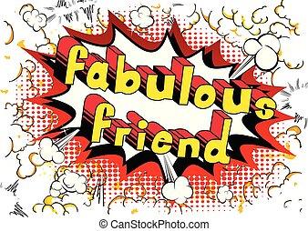 Fabulous Friend - Comic book style phrase. - Fabulous Friend...