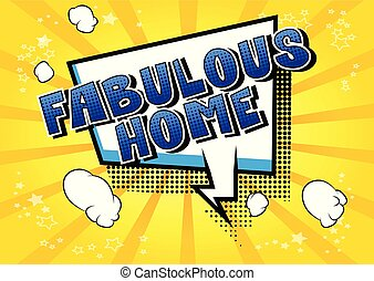 Fabulous Home - Comic book style word on abstract...