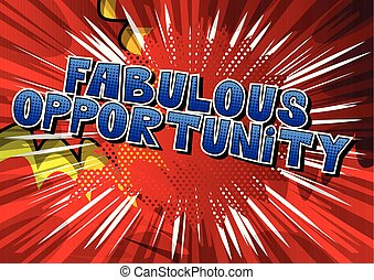 Fabulous Opportunity - Comic book style word on abstract...