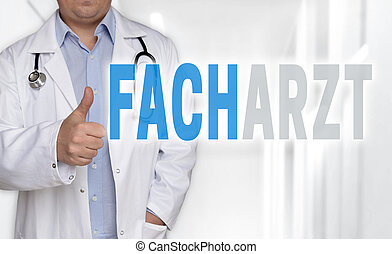 Facharzt (in german Specialist) concept and doctor with thumbs up.