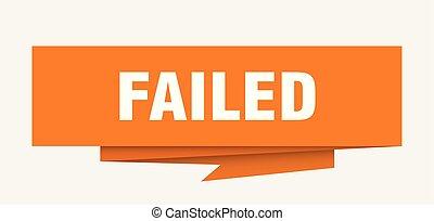 failed sign. failed paper origami speech bubble. failed tag....