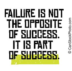 Failure Is Not The Opposite Of Success It Is Part Of Success motivation quote