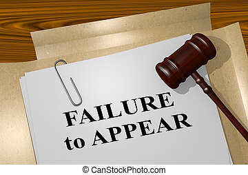 3D illustration of 'FAILURE to APPEAR' title on legal document