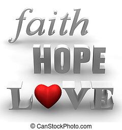Faith, Hope, Love - 3D words of faith, hope and love with...