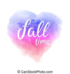 Fall time. Greeting card with hand lettering text on rainbow abstract watercolor heart shaped grunge background. Decoration for seasons autumn design. Font vector illustration. EPS10.