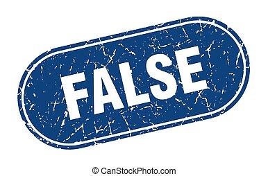 false sign. false grunge blue stamp. Label