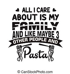 familia , refrán, cita, print., mi, bueno, todos, sobre, pastas, cuidado
