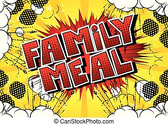 Family Meal - Vector illustrated comic book style phrase.