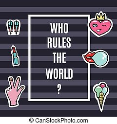 Fashion Patches Set. Who Rules the world. Modern Pop Art Stickers. Lips, Hand, Heart. Vector Illustration.