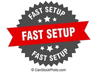 fast setup round isolated ribbon label. fast setup sign