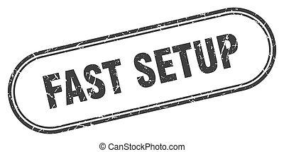 fast setup stamp. rounded grunge textured sign. Label - fast...