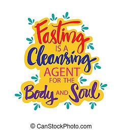 Fasting is a cleansing agent for the body and soul. Muslim Quote