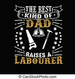 Father Day Quote and Saying good for print - Labourer Father...