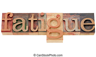 fatigue word in letterpress type - fatigue - isolated word ...