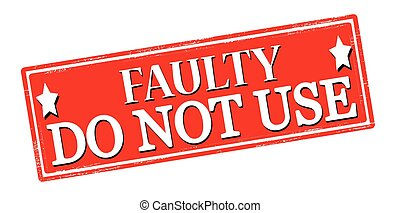 Rubber stamp with text faulty do not use inside, vector illustration