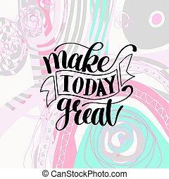 fazer, hoje, grande, vetorial, texto, frase, imagem