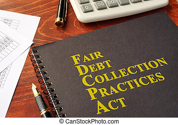 FDCPA Fair Debt Collection Practices Act on a table.