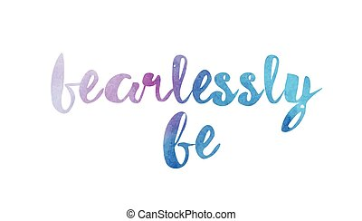 fearlessly be watercolor hand written text positive quote inspiration typography design