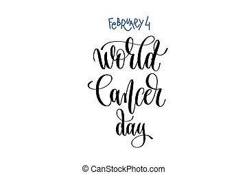 february 4 - world cancer day - hand lettering inscription...