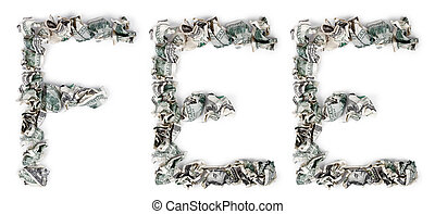 The word 'fee', made out of crimped 100$ bills. Isolated on white background.