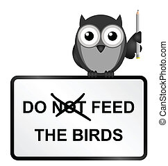 Feed Birds - Monochrome comical do feed the birds sign ...