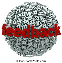 A 3d sphere of letters with the word Feedback on it, illustrating a call for comments, input, sharing of ideas, reviews, and other forms of communicating criticism or praise