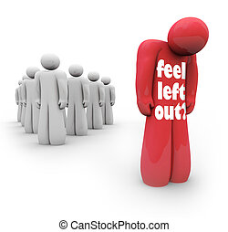 Feel Left Out words on a person isolated from the group, alone and depressed for being unpopular