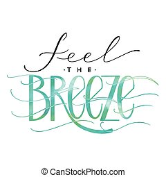 Feel the breeze lettering. Summer hand drawn text. Vector...